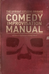 The UCB Improvisation Manual. Yes. They have a book. It teaches you things!!